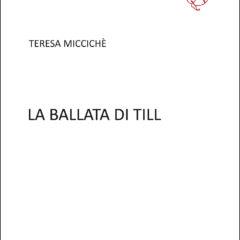 """Accostamenti visionari. """"La ballata di Till"""" di Teresa Miccichè"""