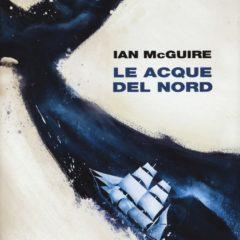 L'incarnazione del Male. Fra Conrad e Melville il thriller candidato al Man Booker Prize 'Le acque del Nord' di I. McGuire