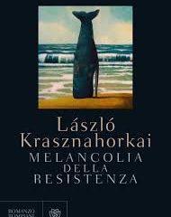 La balena imbalsamata di Krasznahorkai. 'Melancolia della resistenza' ed. Bompiani