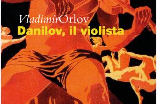 Da oggi in libreria 'Danilov, il violista' di Vladimir Orlov, pubblicato per la prima volta in Italia da Carbonio