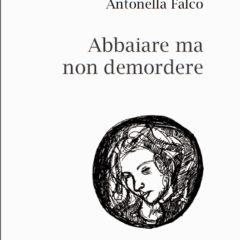 Il buon senso è deprimente. 'Abbaiare ma non demordere', una cinica Antonella Falco per Babbomorto Editore