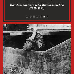 Bambini randagi nella Russia sovietica. 'Besprizornye' di Luciano Mecacci, ed. Adelphi