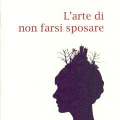 Collezione di anatemi. 'L'arte di non farsi sposare' di Amelia Natalia Bulboaca, Babbomorto Editore, Imola, 2019