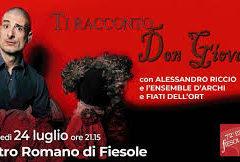 72a Estate Fiesolana   'Ti racconto Don Giovanni', con Alessandro Riccio e l'Orchestra della Toscana, 24 luglio ore 21.15