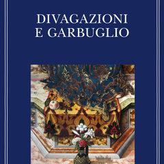 Fulgore barocco del Gadda saggista, 'Divagazioni e garbuglio' ed. Adelphi
