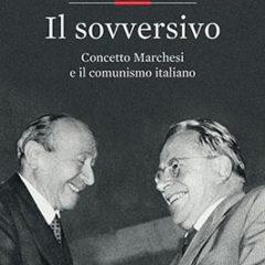 Luciano Canfora, Il Sovversivo, Concetto Marchesi e il comunismo italiano, Ed. Laterza