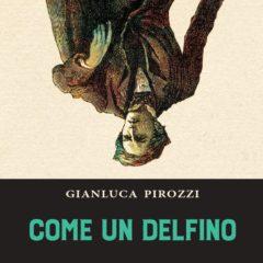 La fugace conquista della felicità. 'Come un delfino' di Gianluca Pirozzi, Giulio Perrone Editore