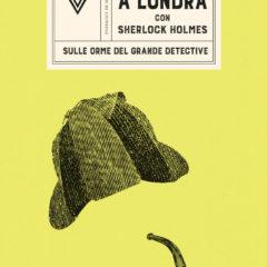 'A Londra con Sherlock Holmes' di Enrico Franceschini, Giulio Perrone editore