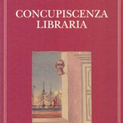 """Il laboratorio di Giorgio Manganelli. """"Concupiscenza libraria"""", Milano, Adelphi"""