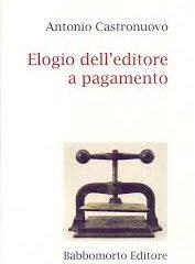 La folla degli emergenti. 'Elogio dell'editore a pagamento' di Antonio Castronuovo, Babbomorto Editore, 2019