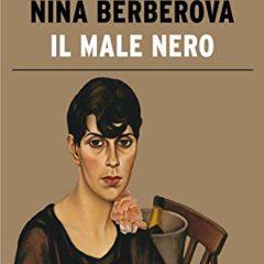 Una ferita che viene da lontano: 'Il male nero' di Nina Berberova