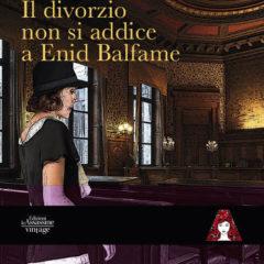 Il giallo vintage 'Il divorzio non si addice a Enid Balfame' di Gertrude Atherton per la prima volta in versione italiana a cura della casa editrice Le Assassine