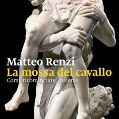 L'audacia di guardare oltre la soglia. 'La mossa del cavallo' di Matteo Renzi, ed. Marsilio
