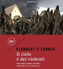 Esce una nuova traduzione de 'Il cielo è dei violenti' di Flannery O'Connor, ed. Minimum Fax