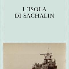Nella colonia penale. 'L'isola di Sachalin' di Anton Čechov, ed. Adelphi