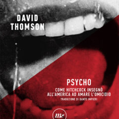 Il critico David Thomson ci porta dietro le quinte di 'Psycho', il film che ha cambiato la storia del cinema