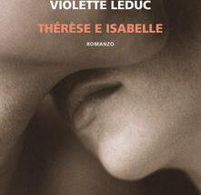 Eppure il Natale arriverà | L'erotismo ossessivo e luminoso di Violette Leduc. Neri Pozza ripropone il romanzo breve 'Thérèse e Isabelle'