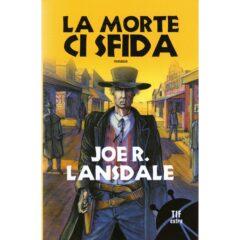 Omaggio a Joe Lansdale   Joe R. Lansdale ci ricorda che l'orrore è con noi, divertendo. 'La morte ci sfida', ed. Fanucci