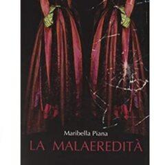 """Conca, nobildonna siciliana di fine '800, ribelle e reietta ne """"La malaeredità"""", ultimo romanzo di Maribella Piana. Intervista con l'autrice a un anno dalla pubblicazione"""