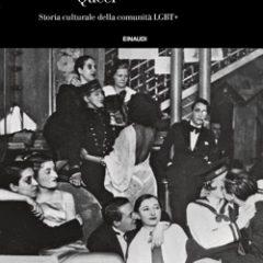 In libreria 'Queer', storia culturale della comunità LGBT+ dal XVIII sec. al tempo presente, ed. Einaudi
